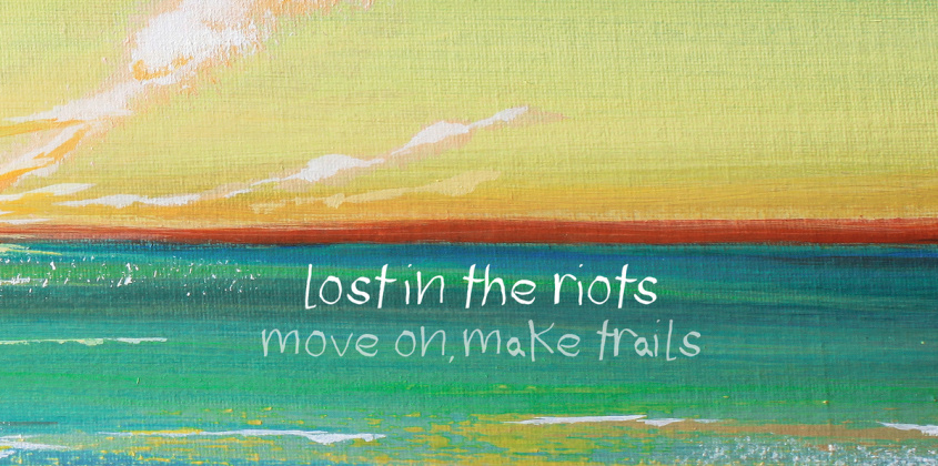 Lost in the Riots   Move On, Make Trails