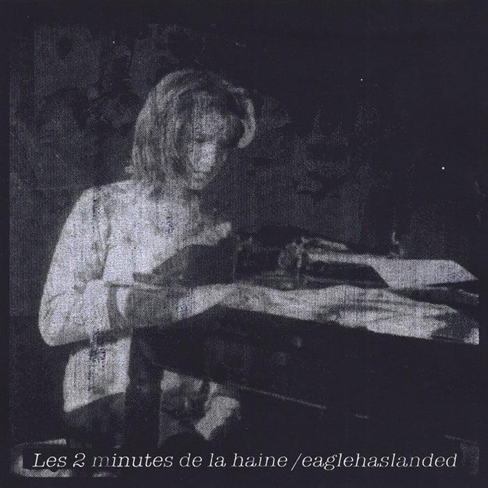 Les 2 Minutes De La Haine / Eaglehaslanded   Split 7″